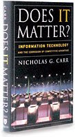 Does IT Matter?: Information Technology And The Corrosion Of Competitive Advantage -- Nicholas Carr